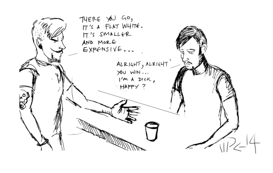 cartoon of a barista giving a customer a flat white, telling him it's smaller and more expensive. Fine, I'm a dick. Happy now, the customer concedes.